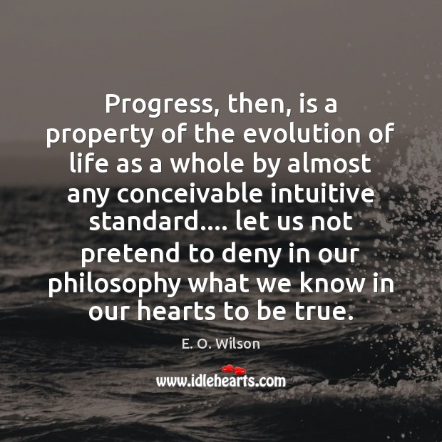 Image, Progress, then, is a property of the evolution of life as a