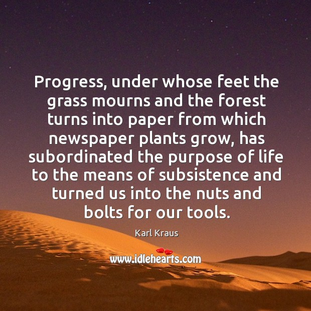 Progress, under whose feet the grass mourns and the forest turns into paper from which newspaper plants grow Image