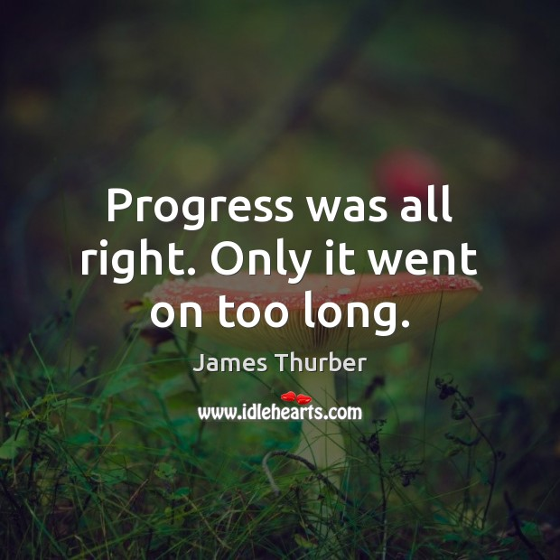 Progress was all right. Only it went on too long. Image