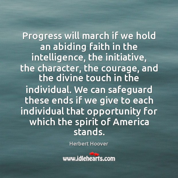 Image, Progress will march if we hold an abiding faith in the intelligence,