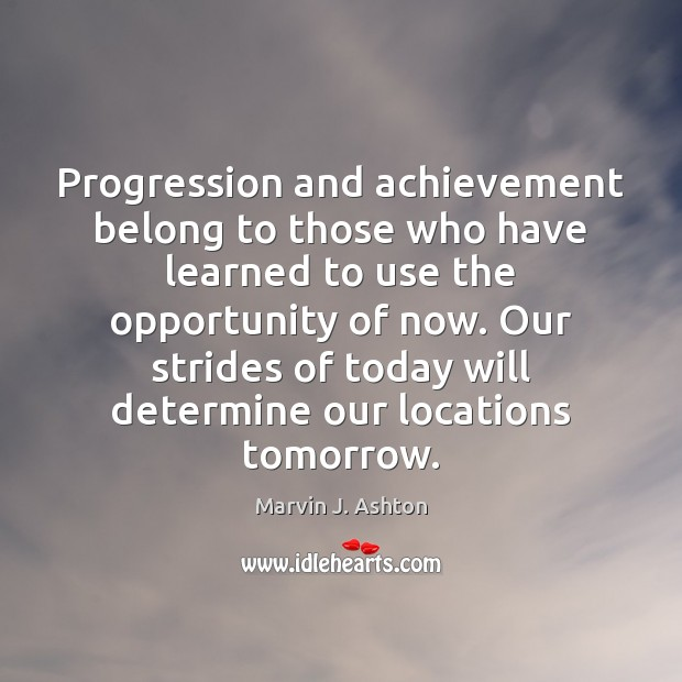 Progression and achievement belong to those who have learned to use the Image