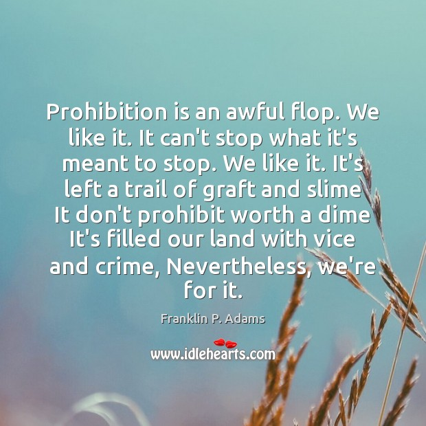 Prohibition is an awful flop. We like it. It can't stop what Image