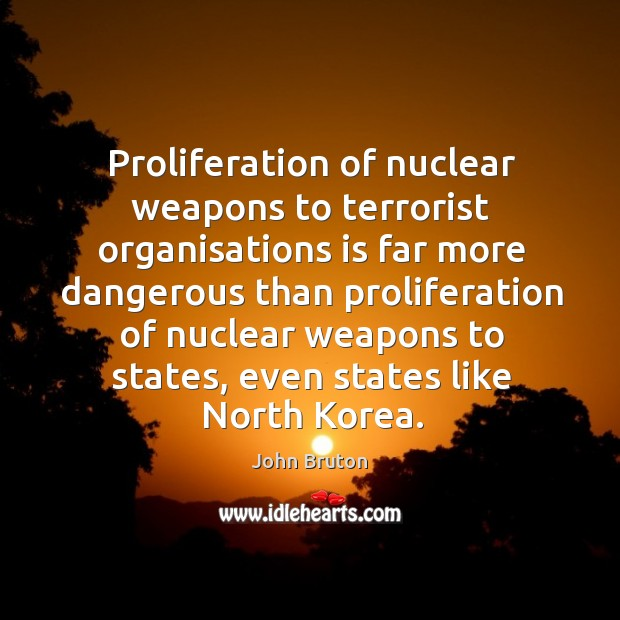 Proliferation of nuclear weapons to terrorist organisations is far more dangerous than proliferation Image