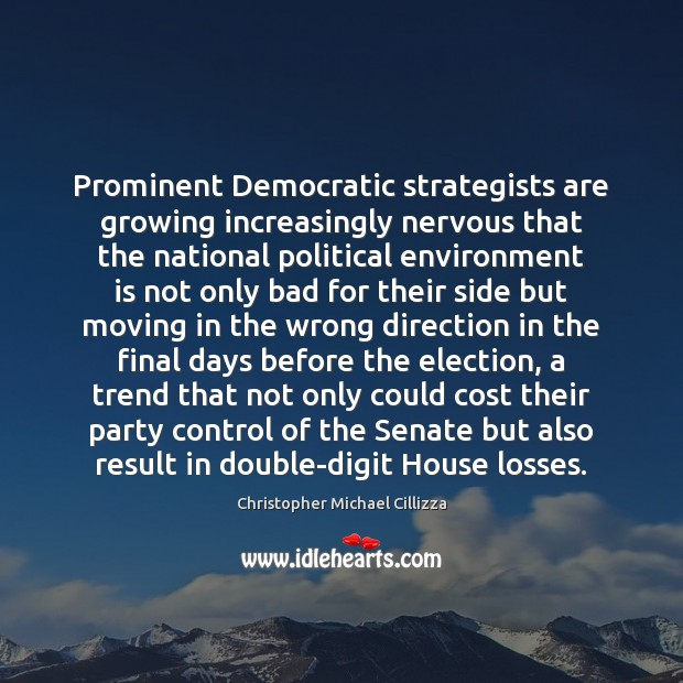 Prominent Democratic strategists are growing increasingly nervous that the national political environment Image