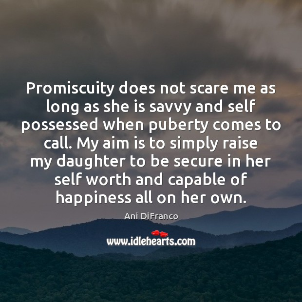Promiscuity does not scare me as long as she is savvy and Ani DiFranco Picture Quote