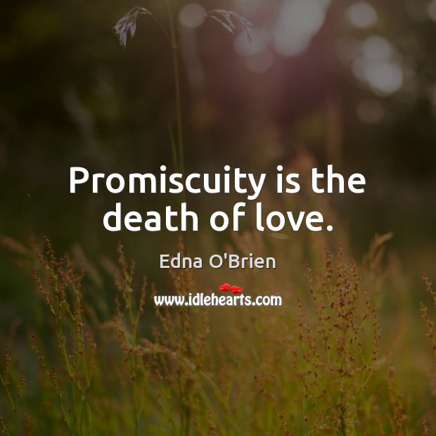 Promiscuity is the death of love. Image