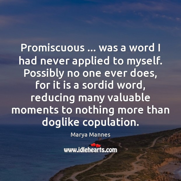 Promiscuous … was a word I had never applied to myself. Possibly no Image