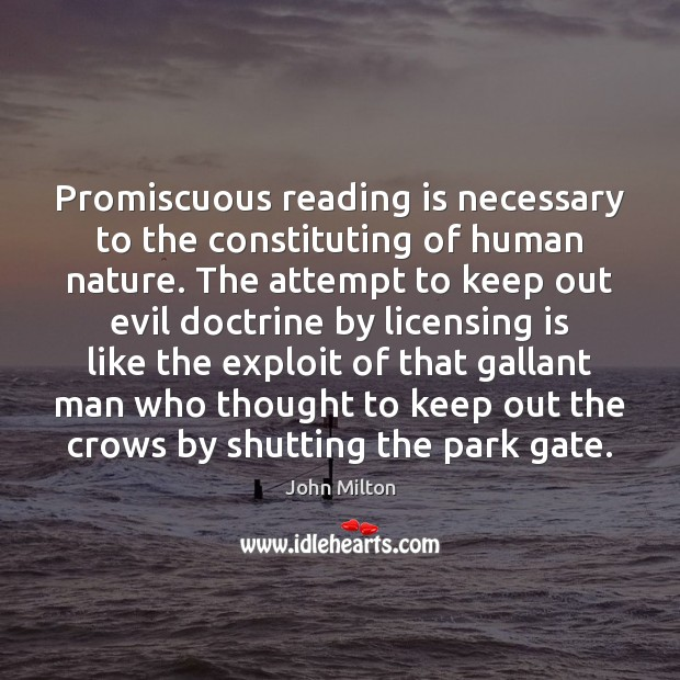 Promiscuous reading is necessary to the constituting of human nature. The attempt John Milton Picture Quote