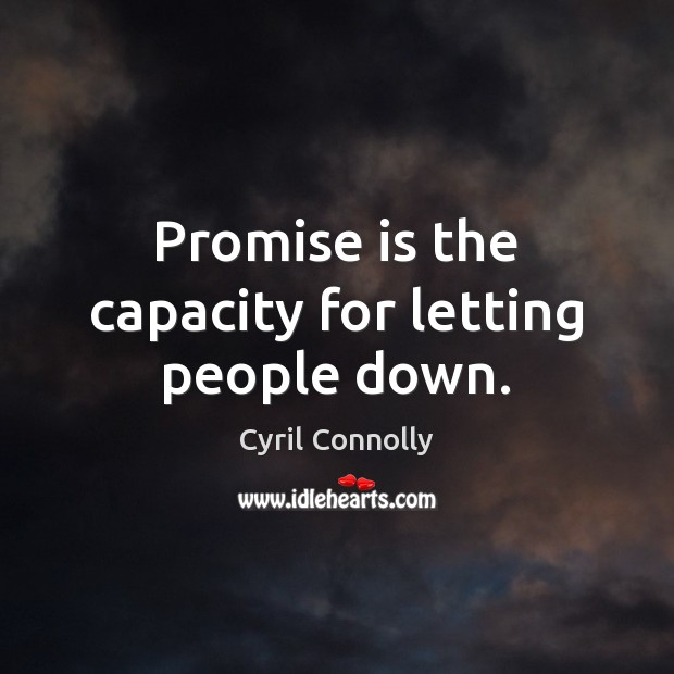 Promise is the capacity for letting people down. Cyril Connolly Picture Quote