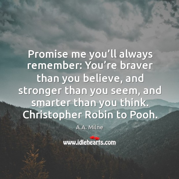 Promise me you'll always remember: you're braver than you believe Image