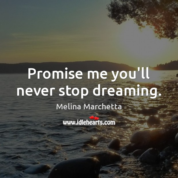 Image, Promise me you'll never stop dreaming.