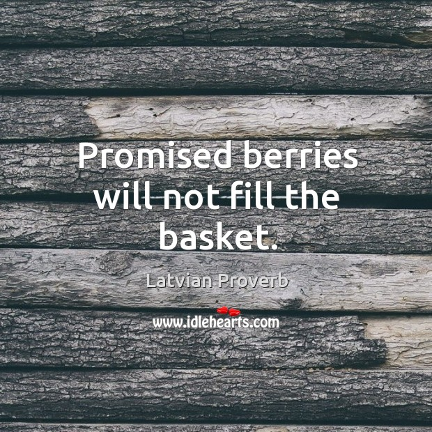Promised berries will not fill the basket. Latvian Proverbs Image