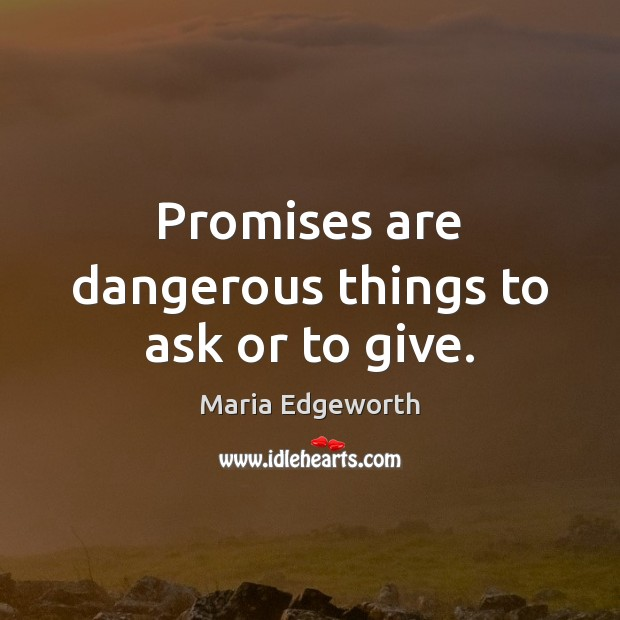 Promises are dangerous things to ask or to give. Image