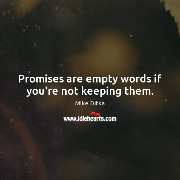 Image, Promises are empty words if you're not keeping them.