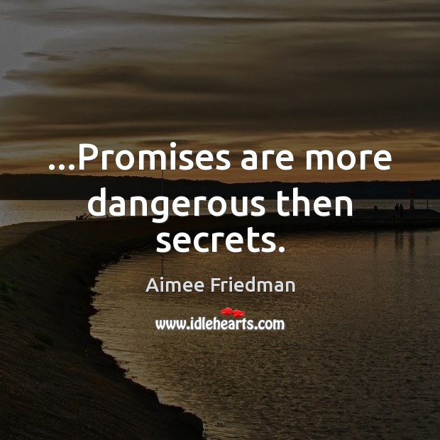Image, …Promises are more dangerous then secrets.