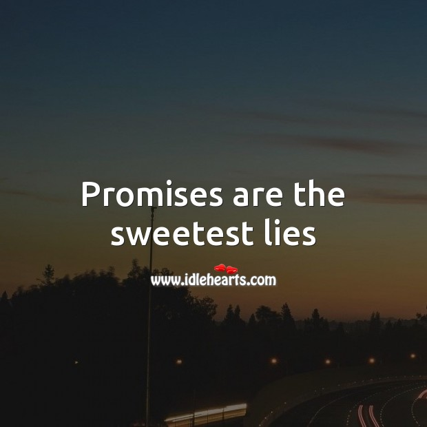 Promises are the sweetest lies Promise Quotes Image