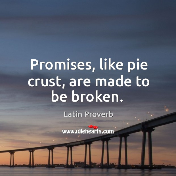 Image, Promises, like pie crust, are made to be broken.