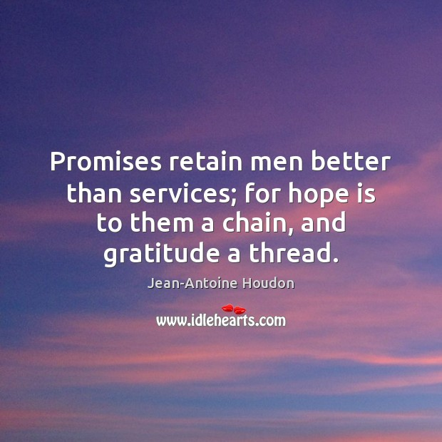 Promises retain men better than services; for hope is to them a Hope Quotes Image