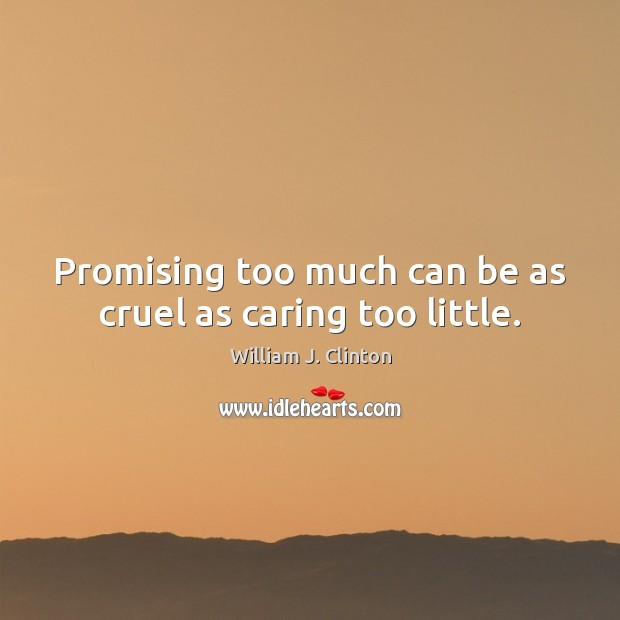 Image, Promising too much can be as cruel as caring too little.