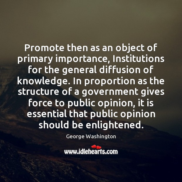 Promote then as an object of primary importance, Institutions for the general George Washington Picture Quote