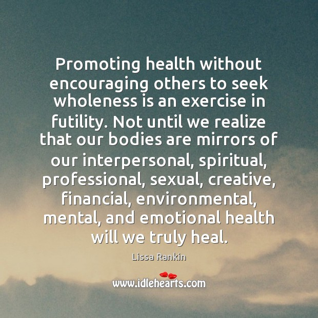 Promoting health without encouraging others to seek wholeness is an exercise in Image