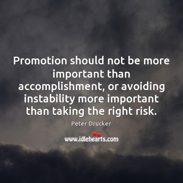 Promotion should not be more important than accomplishment, or avoiding instability more Peter Drucker Picture Quote