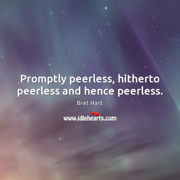 Image, Promptly peerless, hitherto peerless and hence peerless.