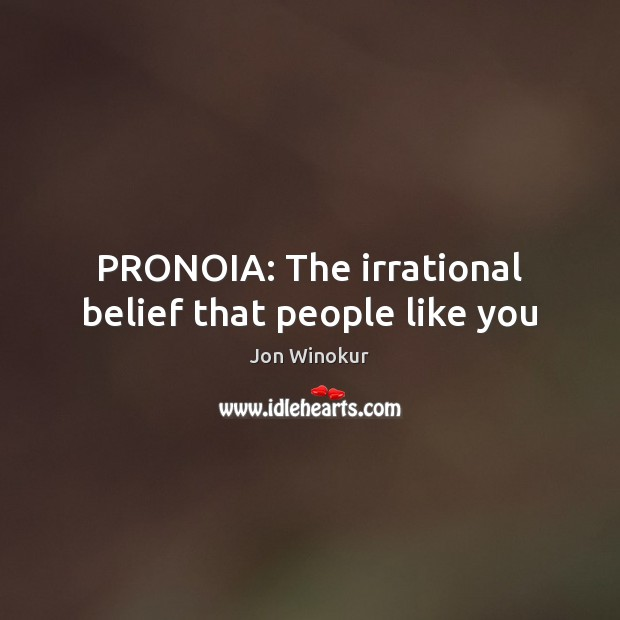 PRONOIA: The irrational belief that people like you Image