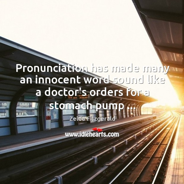 Pronunciation has made many an innocent word sound like a doctor's orders Image