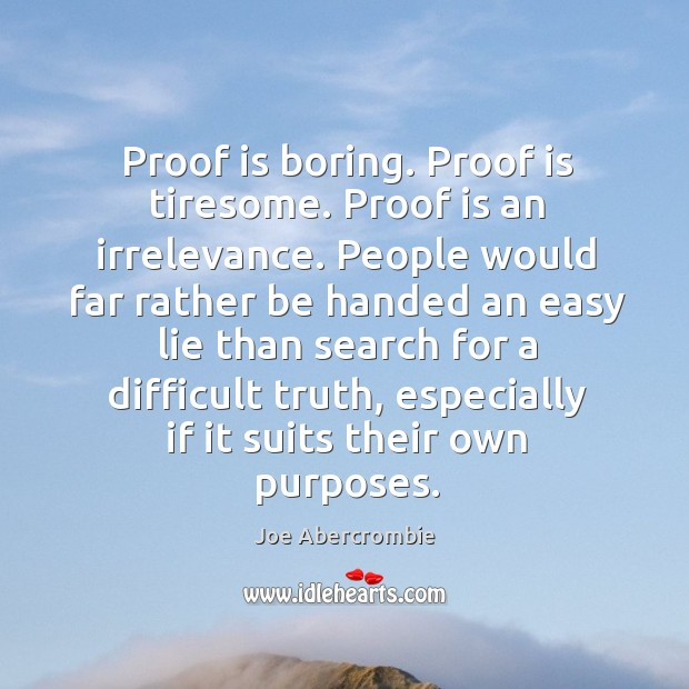 Proof is boring. Proof is tiresome. Proof is an irrelevance. People would Image