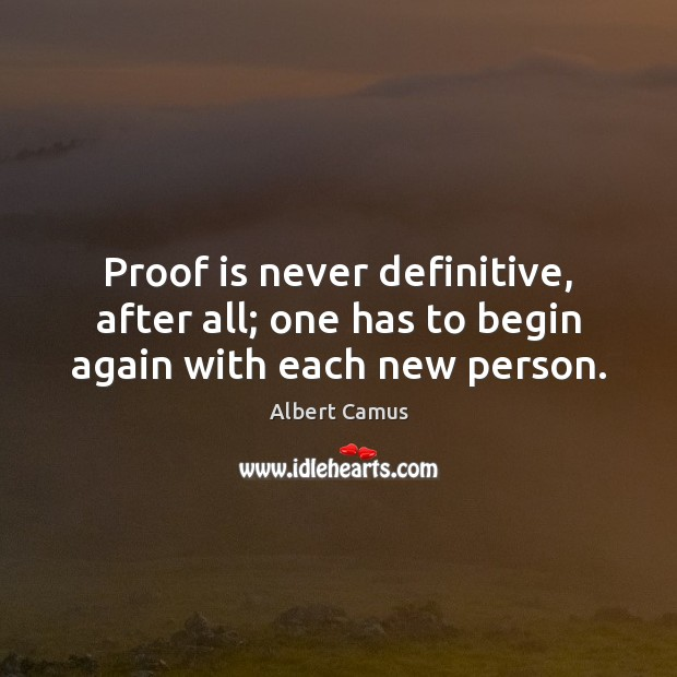Image, Proof is never definitive, after all; one has to begin again with each new person.