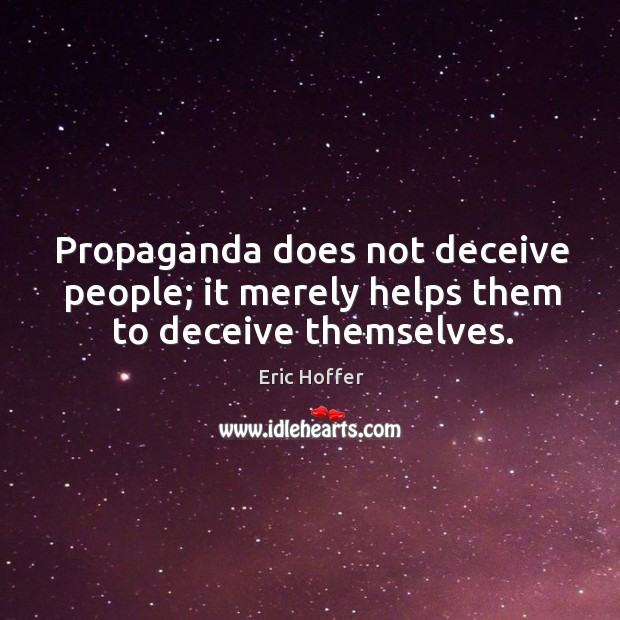 Image, Propaganda does not deceive people; it merely helps them to deceive themselves.