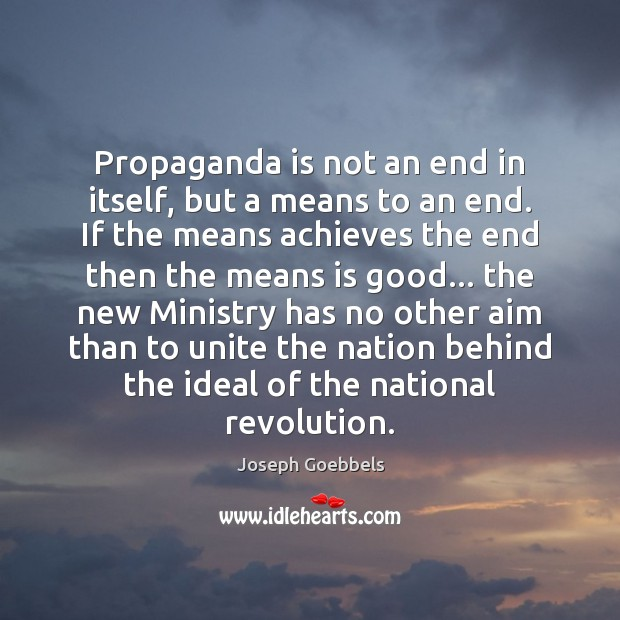 Propaganda is not an end in itself, but a means to an Joseph Goebbels Picture Quote