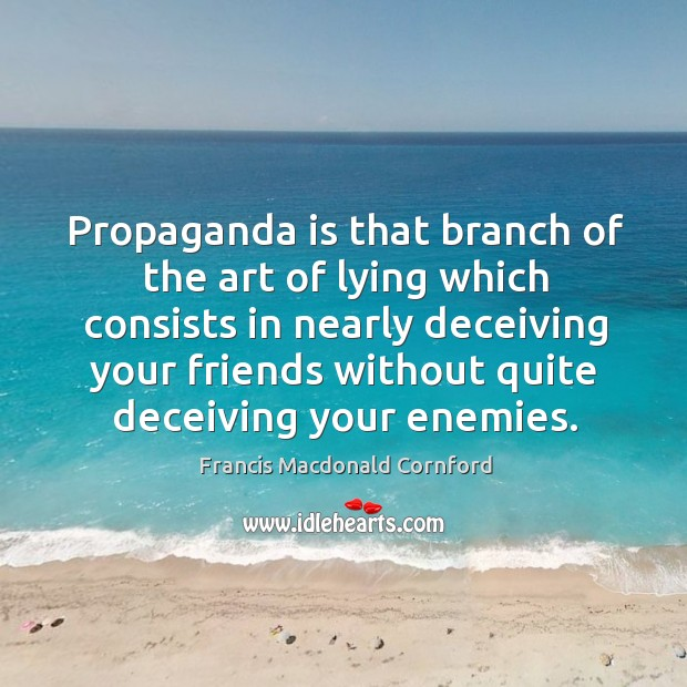 Propaganda is that branch of the art of lying which consists in nearly deceiving Image