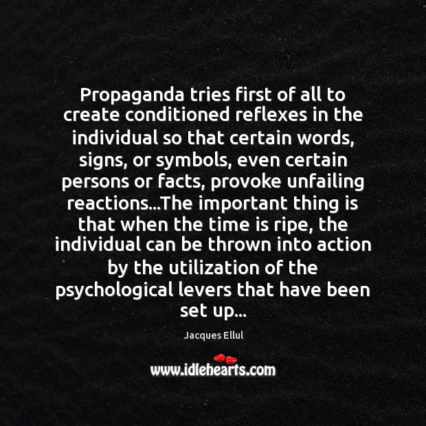 Propaganda tries first of all to create conditioned reflexes in the individual Jacques Ellul Picture Quote