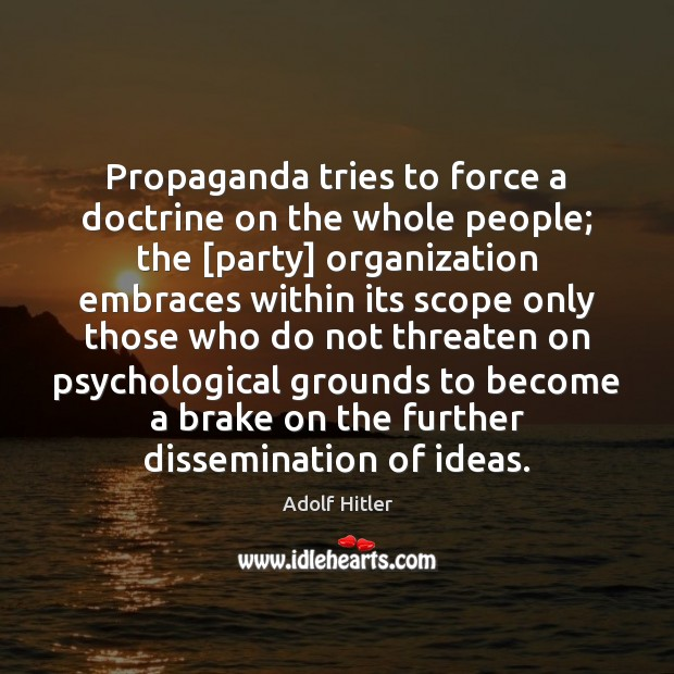Propaganda tries to force a doctrine on the whole people; the [party] Image