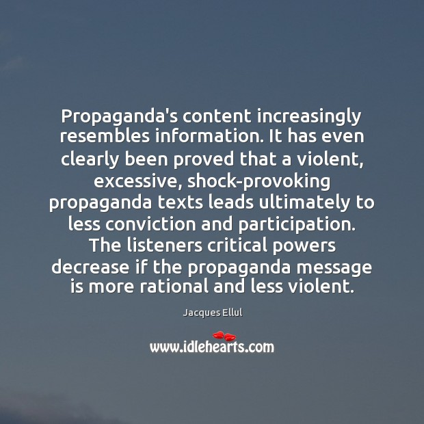 Propaganda's content increasingly resembles information. It has even clearly been proved that Jacques Ellul Picture Quote