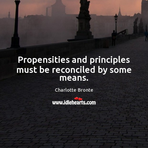 Image, Propensities and principles must be reconciled by some means.