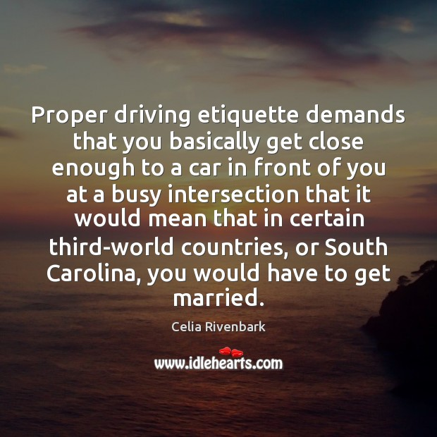 Proper driving etiquette demands that you basically get close enough to a Driving Quotes Image