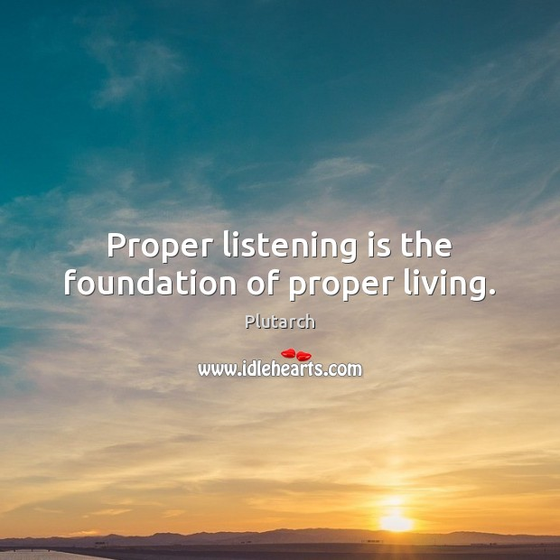Image, Proper listening is the foundation of proper living.