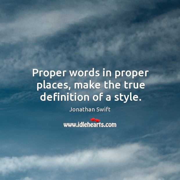 Image, Proper words in proper places, make the true definition of a style.