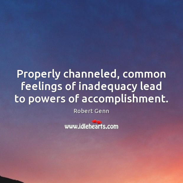 Properly channeled, common feelings of inadequacy lead to powers of accomplishment. Image
