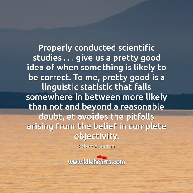 Image, Properly conducted scientific studies . . . give us a pretty good idea of when