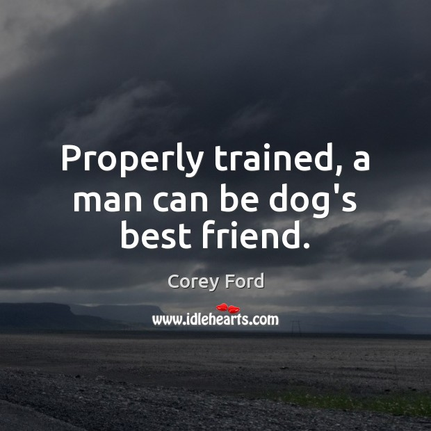 Image, Properly trained, a man can be dog's best friend.
