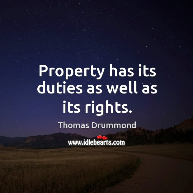 Property has its duties as well as its rights. Image