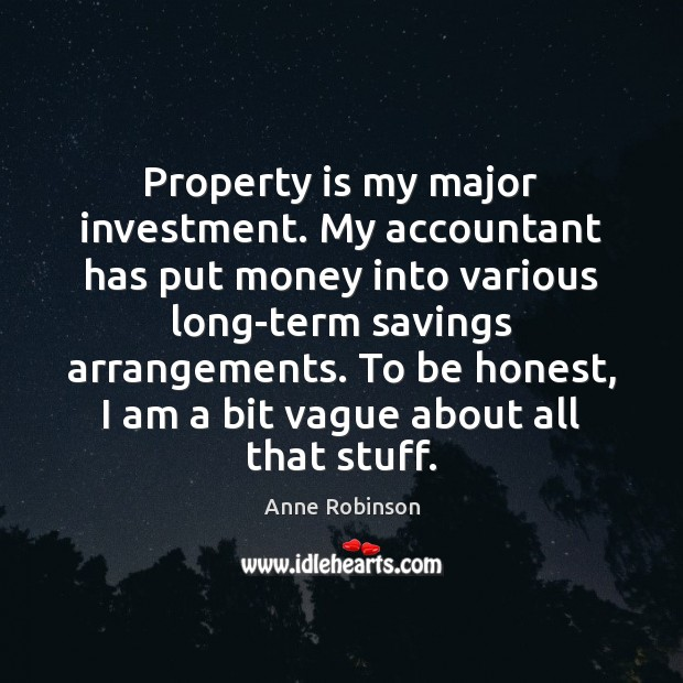 Property is my major investment. My accountant has put money into various Image
