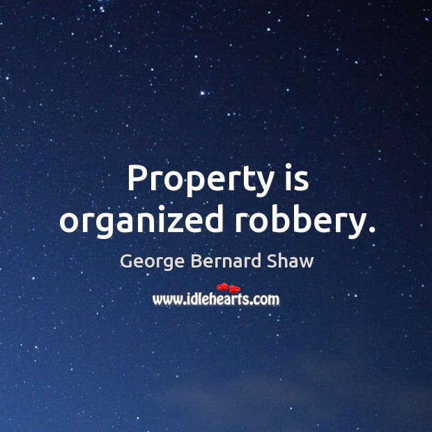 Property is organized robbery. Image
