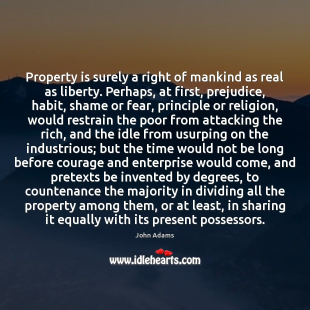 Image, Property is surely a right of mankind as real as liberty. Perhaps,