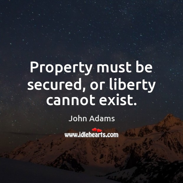 Image, Property must be secured, or liberty cannot exist.