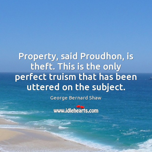 Property, said Proudhon, is theft. This is the only perfect truism that Image